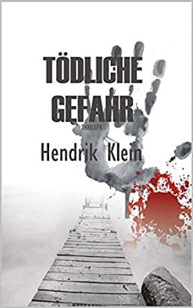 Hendrik Klein Tödliche Gefahr Ebook gratis